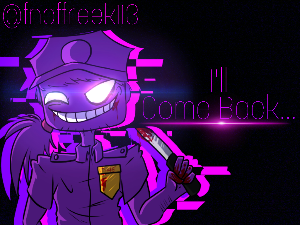 Purple Guy Ill Come Back Five Nights At Freddys